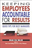 Keeping Employees Accountable for Results, Brian Cole Miller, 0814473202
