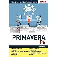 Primavera P6: Türkiye'de İlk ve Tek: Etkin İş Yönetimi İçin Primavera