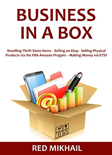Business in a Box: Reselling Thrift Store Items - Selling on Ebay - Selling Physical Products via the FBA Amazon Progam - Making Money via ETSY