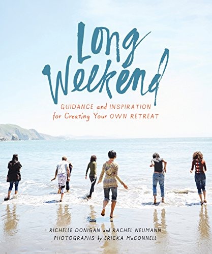 [Book] Long Weekend: Guidance and Inspiration for Creating Your Own Personal Retreat<br />DOC