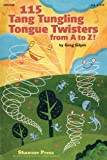 115 Tang Tungling Tongue Twisters from A to Z!, Greg Gilpin, 1423499662