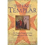 The Last Templar: The Tragedy of Jacques de Molay Last Grand Master of the Temple by Alain Demurger (2004-04-30)