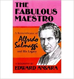 [ The Fabulous Maestro: A Remembrance of Alfredo Salmaggi and His Legacy By Ansara, Edward ( Author ) 2001 ]