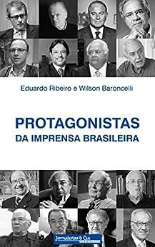 PROTAGONISTAS DA IMPRENSA BRASILEIRA por [Cesário Ribeiro, Eduardo, Ricardo Baroncelli, Wilson]