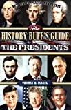 The History Buff's Guide to the Presidents, Thomas R. Flagel, 1581826133