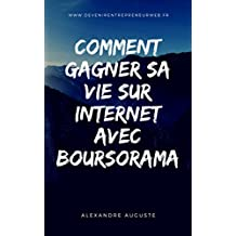 Comment Gagner Sa Vie Sur Internet Avec Boursorama: La méthode pour générer des revenues sur internet (French Edition)