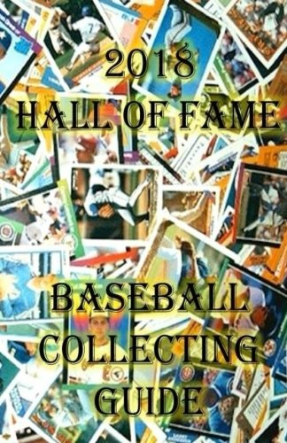 2018 Hall of Fame Baseball Collecting Guide: Baseball Cards, Sportcards, Hobby, Collecting