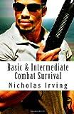 Basic and Intermediate Combat Survival, Nicholas Irving and Nicholas Irving, 1461032954