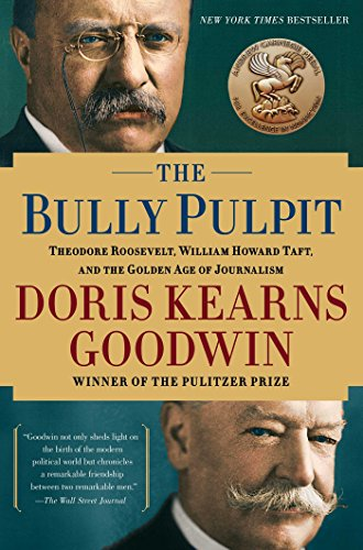 Book cover from The Bully Pulpit: Theodore Roosevelt and the Golden Age of Journalism by Doris Kearns Goodwin