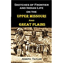 Sketches of Frontier and Indian Life on the Upper Missouri & Great Plains ... during a continuous residence in the Dakotas between 1863 and 1889 (1897)