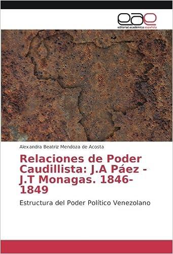 Book Relaciones de Poder Caudillista: J.A Páez - J.T Monagas. 1846-1849: Estructura del Poder Político Venezolano (Spanish Edition)