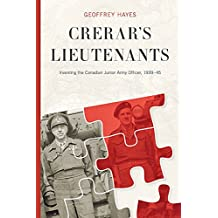 Crerar's Lieutenants: Inventing the Canadian Junior Army Officer, 1939-45