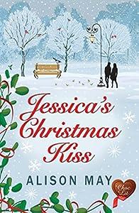 Jessica's Christmas Kiss: Fabulous, fun, feel good Christmas story (Christmas Kisses Book 3)