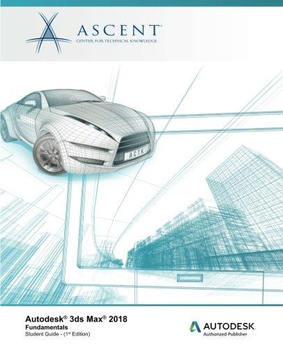 Autodesk 3ds Max 2018 Fundamentals: Autodesk Authorized Publisher