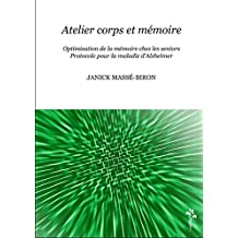 Atelier corps et mémoire: Optimisation de la mémoire chez les seniors - Protocole pour la maladie d'Alzheimer (Hors-collection)