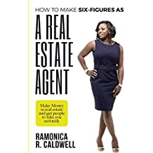 How to Make Six-Figures as a Real Estate Agent: An easy way to make money in real estate and get people to take you seriously as a professional