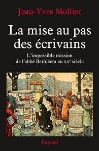 La mise au pas des écrivains : L'impossible mission de l'abbé Bethléem au XXe siècle par Jean-Yves Mollier