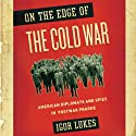 On the Edge of the Cold War: American Diplomats and Spies in Postwar Prague Audiobook by Igor Lukes Narrated by David Kaplan