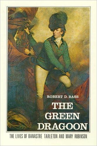 The Green Dragoon: The Lives of Banastre Tarleton & Mary Robinson