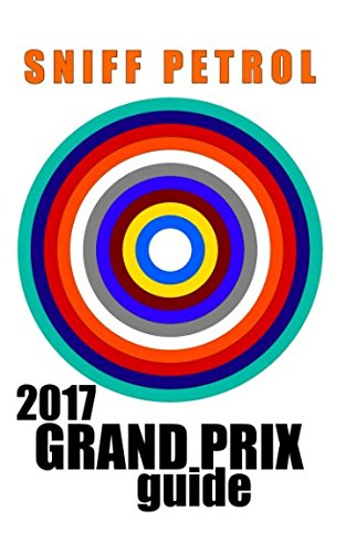 Sniff Petrol 2017 Grand Prix Guide (F1 Car Guide)