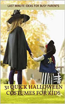 31 Quick Halloween Costumes for Kids: Last Minute Ideas for Busy Parents by [Jill, Jodi]