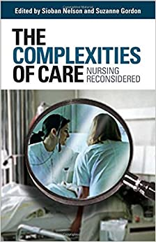 The Complexities of Care: Nursing Reconsidered (The Culture and Politics of Health Care Work)
