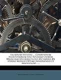 Laurentii Heisteri ... Compendium Institutionum Sive Fundamentorum Medicinae Cui Adjecta Est Methodus de Studio Medico Optime Instituendo et Absolvend, Lorenz Heister, 1273262514