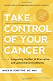 img - for Take Control of Your Cancer: Integrating the Best of Alternative and Conventional Treatments book / textbook / text book