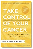 Take Control of Your Cancer: Integrating the Best of Alternative and Conventional Treatments