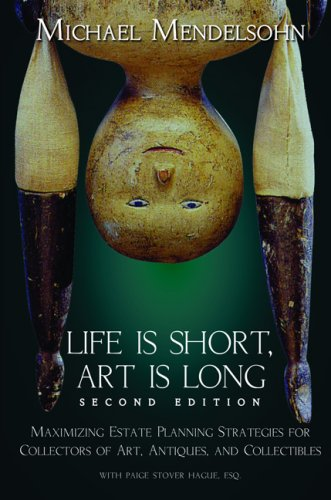 Download Life Is Short, Art Is Long: Maximizing Estate Planning Strategies for Collectors of Art, Antiques And Collectibles ebook