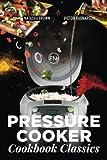 Pressure Cooker Classics: cookbook (Instant Pot) (Volume 3)