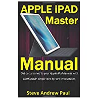 Apple iPad Master Manual: Get accustomed to your Apple iPad devices with 100% made simple step by step instructions.