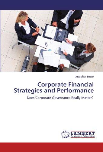 Corporate Financial Strategies and Performance: Does Corporate Governance Really Matter?