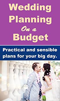 Wedding Planning on a Budget - Practical and sensible plans for your big day