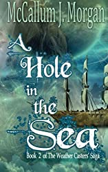 A Hole In The Sea (The Weather Casters' Saga) (Volume 2)