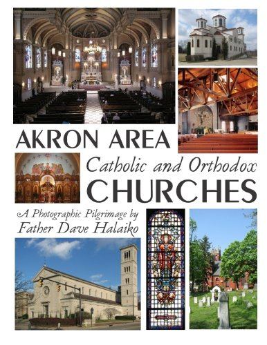 Akron Area Catholic and Orthodox Churches: A Photographic Pilgrimage