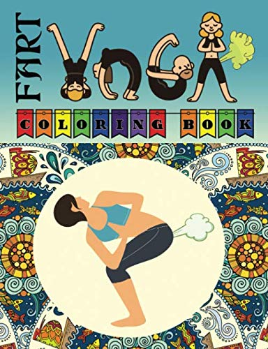 Fart Yoga Coloring Book: Relax and enjoy the adult humor of farting while you exercise.
