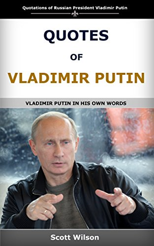 Quotes Of Vladimir Putin In His Own Words By Wilson Scott