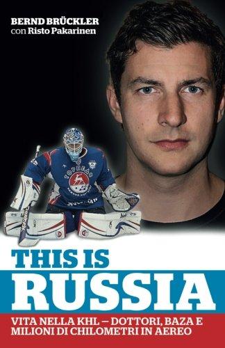 This is Russia: vita nella KHL: dottori, baza e milioni di chilometri in aereo (Italian Edition)