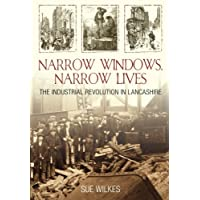 Narrow Windows, Narrow Lives: The Industrial Revolution In Lancashire