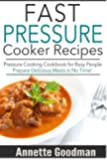 Pressure Cooker Recipes: Are You Busy? 65 Fast and Easy Pressure Cooking Ideas to Prepare Scrumptious Meals in No Time!