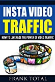 Insta Video Traffic: How To Leverage The Power Of Video Traffic