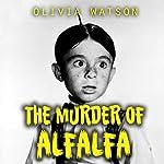 The Murder of Alfalfa | Olivia Watson