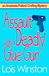 Assault with a Deadly Glue Gun (An Anastasia Pollack Crafting Mystery Book 1) (English Edition)