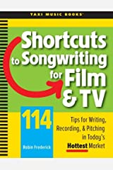 Shortcuts to Songwriting for Film & TV: 114 Tips for Writing, Recording, & Pitching in Today's Hottest Market Paperback
