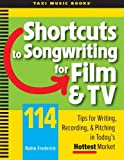 Shortcuts to Songwriting for Film & TV: 114 Tips for Writing, Recording, & Pitching in Todays Hottest Market