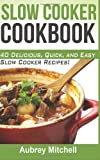 Slow Cooker Cookbook: 40 Delicious, Quick, and Easy Slow Cooker Recipes!, Aubrey Mitchell, 1495924971