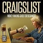 Craigslist: Money Making Guide for Beginners: How to Make Money Online    Bri