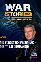 WAR STORIES WITH OLIVER NORTH: THE FORGOTTEN FRONT AND THE 1ST AIR COMMANDOS
