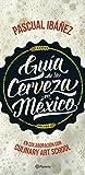 Guía de la cerveza en México (Spanish Edition)